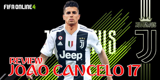 Review Joao Cancelo 17 -Thể Loại Thứ 3 Trong FiFa Online 4