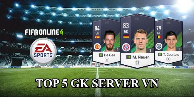 Top 5 GK Được Yêu Thích Nhất FiFa Online 4 Server Việt Nam