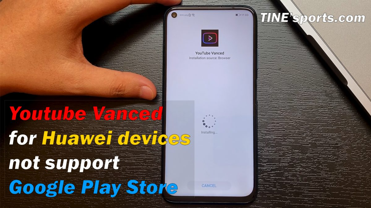 Download the latest Youtube Vanced  for Huawei devices that do not support Google Play Store